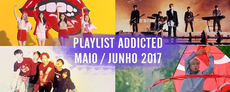 PLAYLIST ADDICTED – MAIO/JUNHO 2017