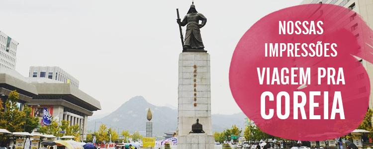 Nossas impressões | Viagem para a Coreia do Sul