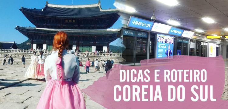 Dicas e como preparar seu roteiro de viagem para a Coreia do Sul