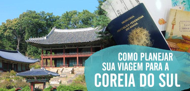 Como planejar sua viagem para a Coreia do Sul