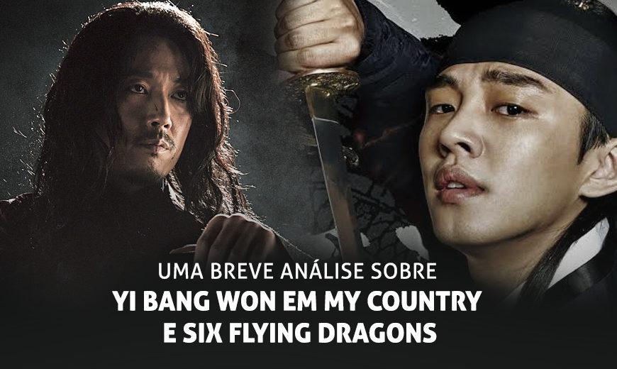 Uma breve análise sobre Yi Bang Won em My Country e Six Flying Dragons